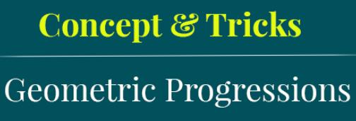 Geometric Progression - Examples (with Solutions), Algebra, Quantitative Aptitude GMAT Notes | EduRev