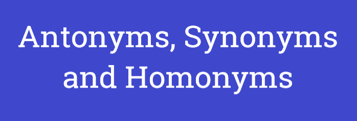 Antonyms, Synonyms and Homonyms - Rules and Examples, Verbal Ability CAT Notes | EduRev